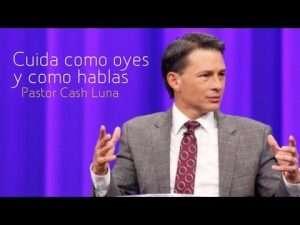Pastor Cash Luna – Cuida como oyes y como hablas