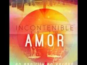 Incontenible es tu amor – En Espiritu y En Verdad