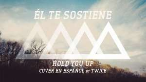 El te sostiene – Shane Harper – Hold You Up – Español
