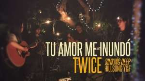 Tu amor me inundo – Sinking Deep – Hillsong Young and Free