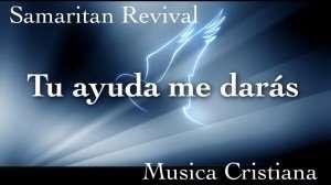 Tu ayuda me daras – Samaritan Revival