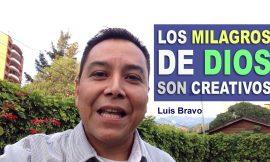 Los Milagros de Dios son Creativos – Luis Bravo