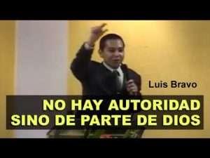No hay autoridad, sino de parte de Dios – Luis Bravo