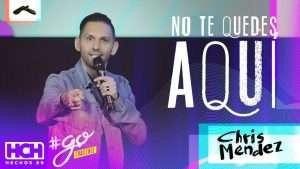 No Te Quedes Aquí – Chris Mendez