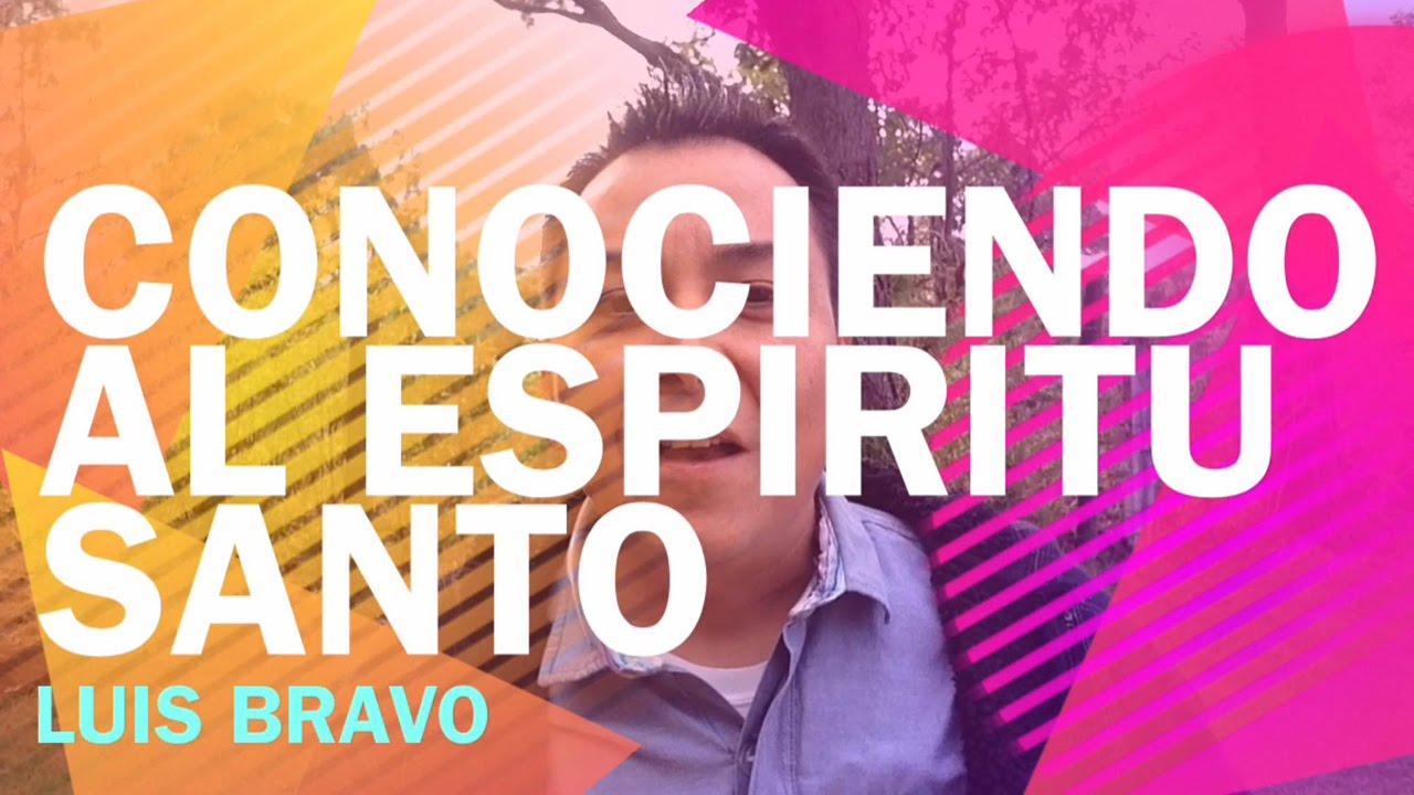 Photo of Conociendo al Espíritu Santo – Luis Bravo