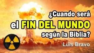 ¿Cuando será el fin del mundo? – Luis Bravo