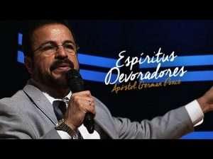 Espíritus Devoradores – Apóstol German Ponce