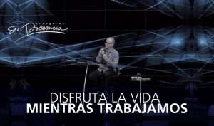 Disfrutar la vida mientras trabajamos – Pastor Andrés Corson