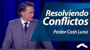 Pastor Cash Luna – Resolviendo Conflictos