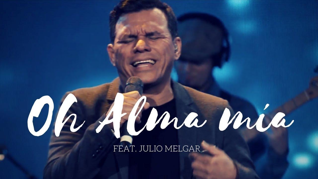 Oh Alma Mía – Los Voceros de Cristo feat. Julio Melgar