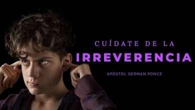 Photo of Cuídate De La Irreverencia – Apóstol German Ponce