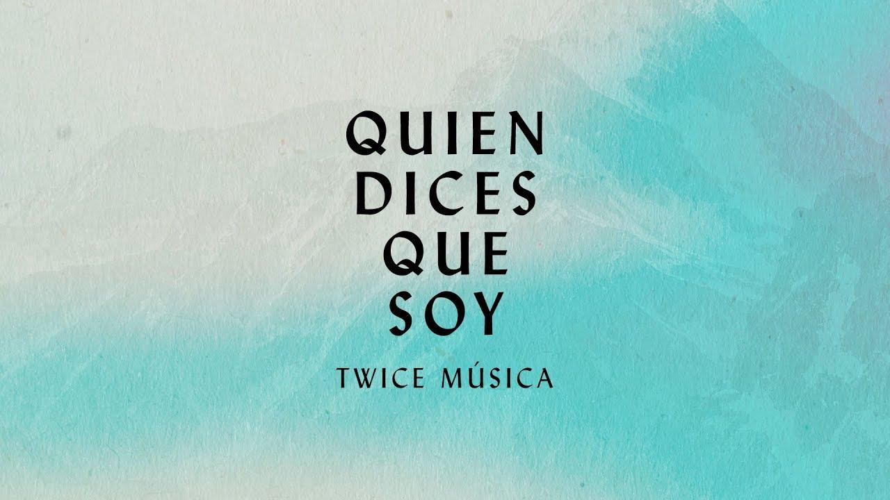 Quien Dices Que Soy – Twice Musica