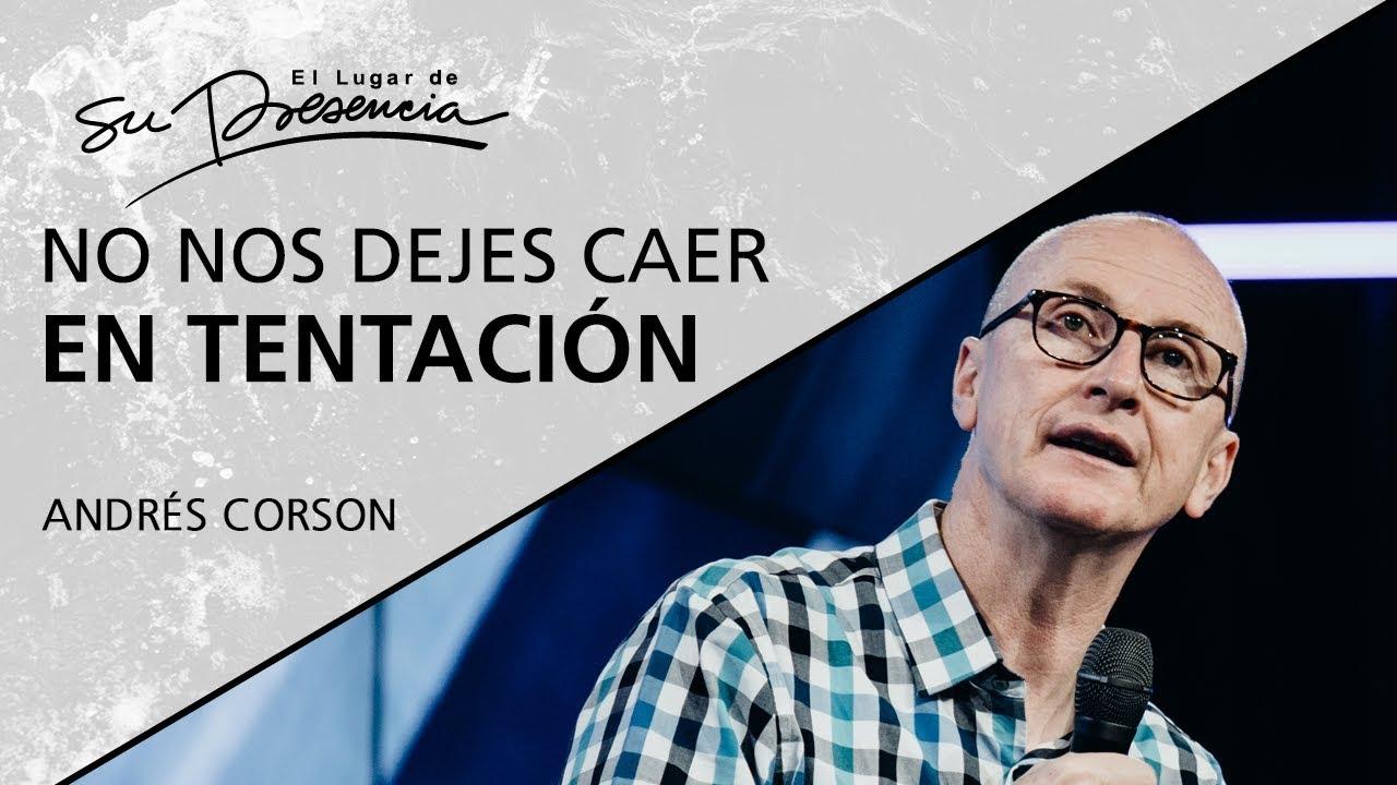 No nos dejes caer en tentación – Andrés Corson