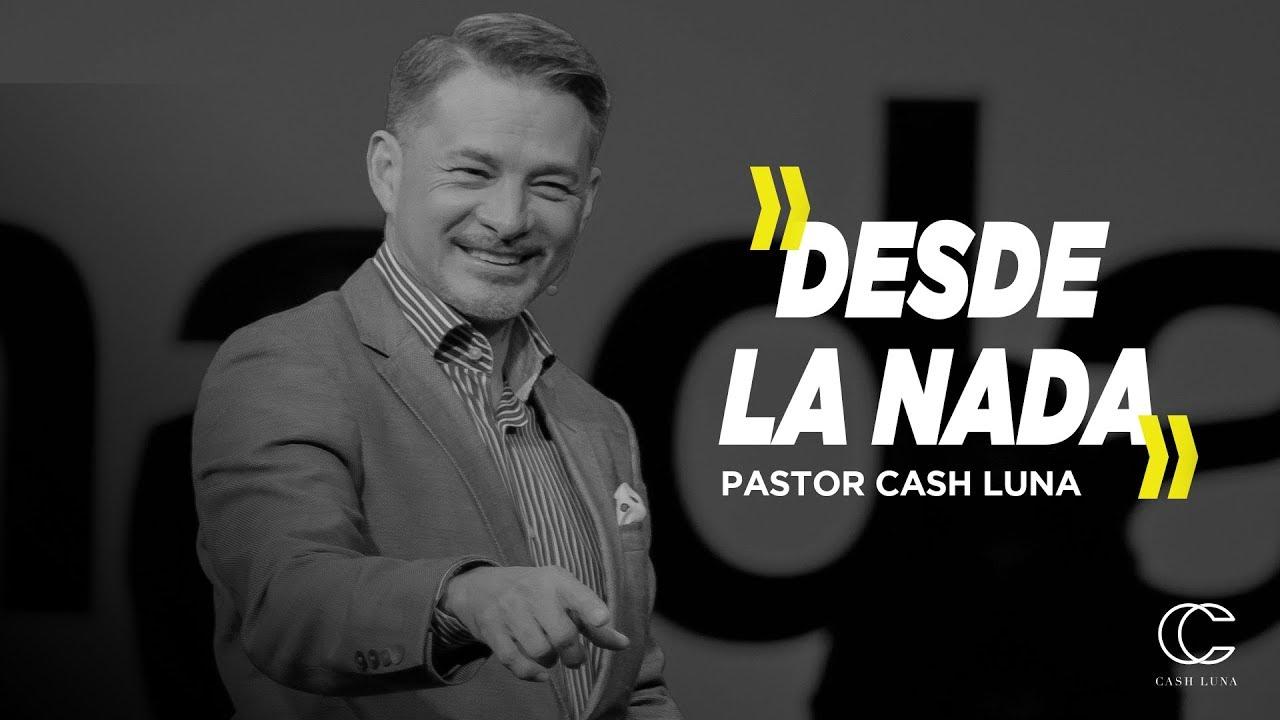 Pastor Cash Luna – Desde la nada