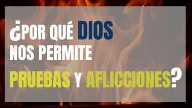 Photo of ¿Por qué Dios permite las pruebas y las aflicciones?