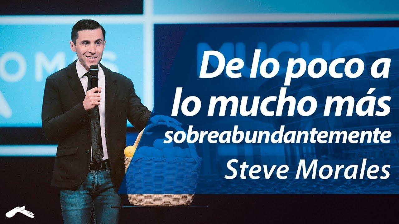 De lo poco a lo mucho más sobreabundantemente – Pastor Steve Morales