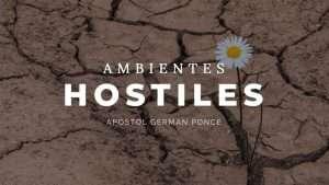 Ambientes hostiles – Apóstol German Ponce