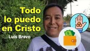 Todo lo puedo en Cristo que me fortalece – Luis Bravo