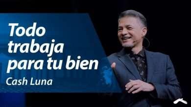 Photo of Pastor Cash Luna – Todo trabaja para tu bien   Casa de Dios