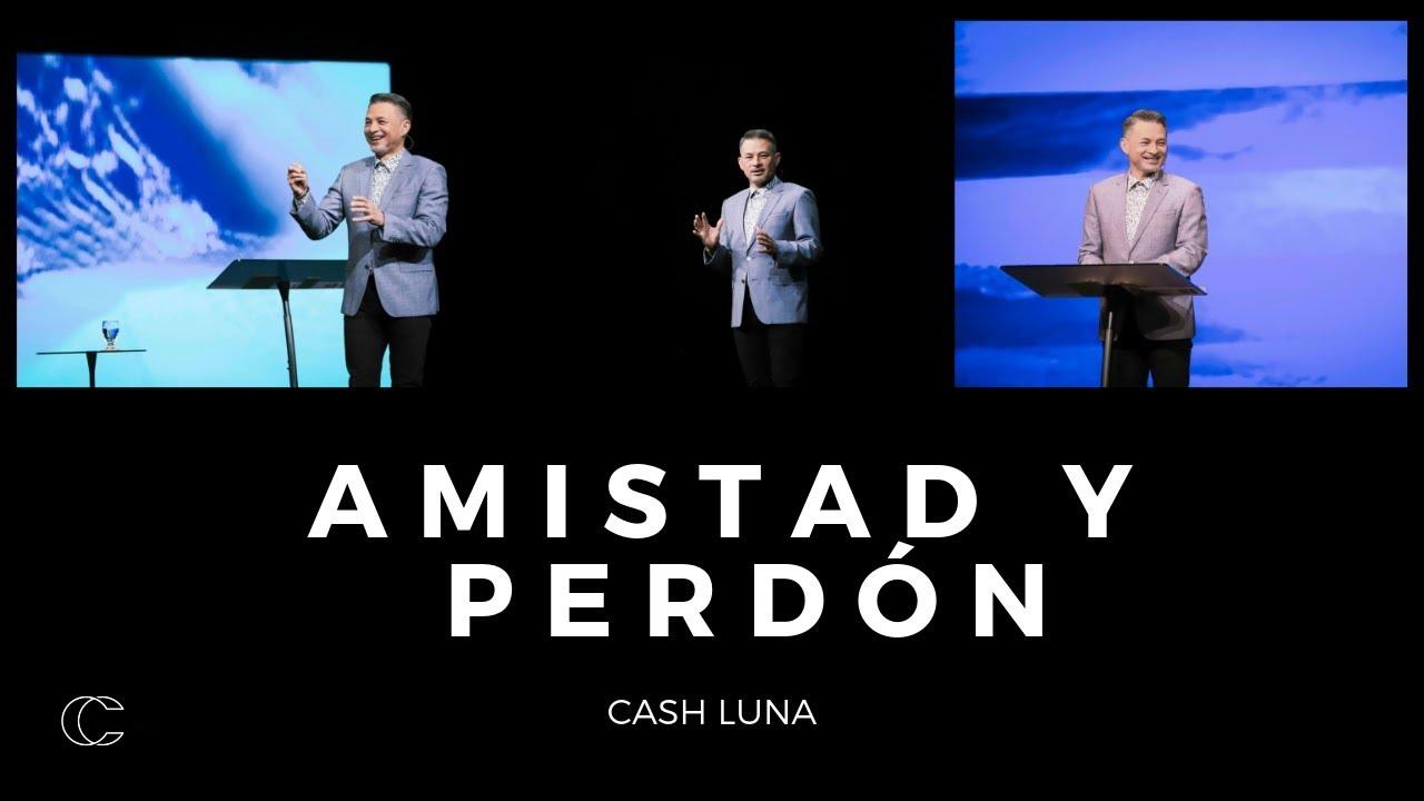 Pastor Cash Luna – La amistad y el perdón