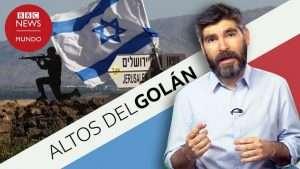 Por qué son importantes los Altos del Golán
