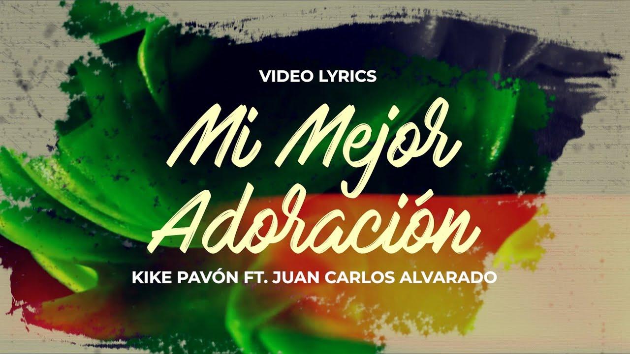 Kike Pavón – Mi Mejor Adoración (Ft. Juan Carlos Alvarado)