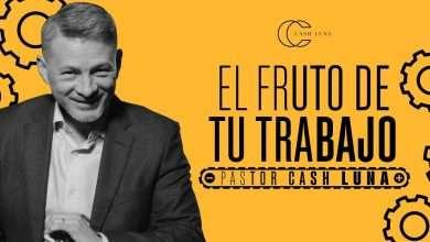 Photo of Pastor Cash Luna – El fruto de tu trabajo
