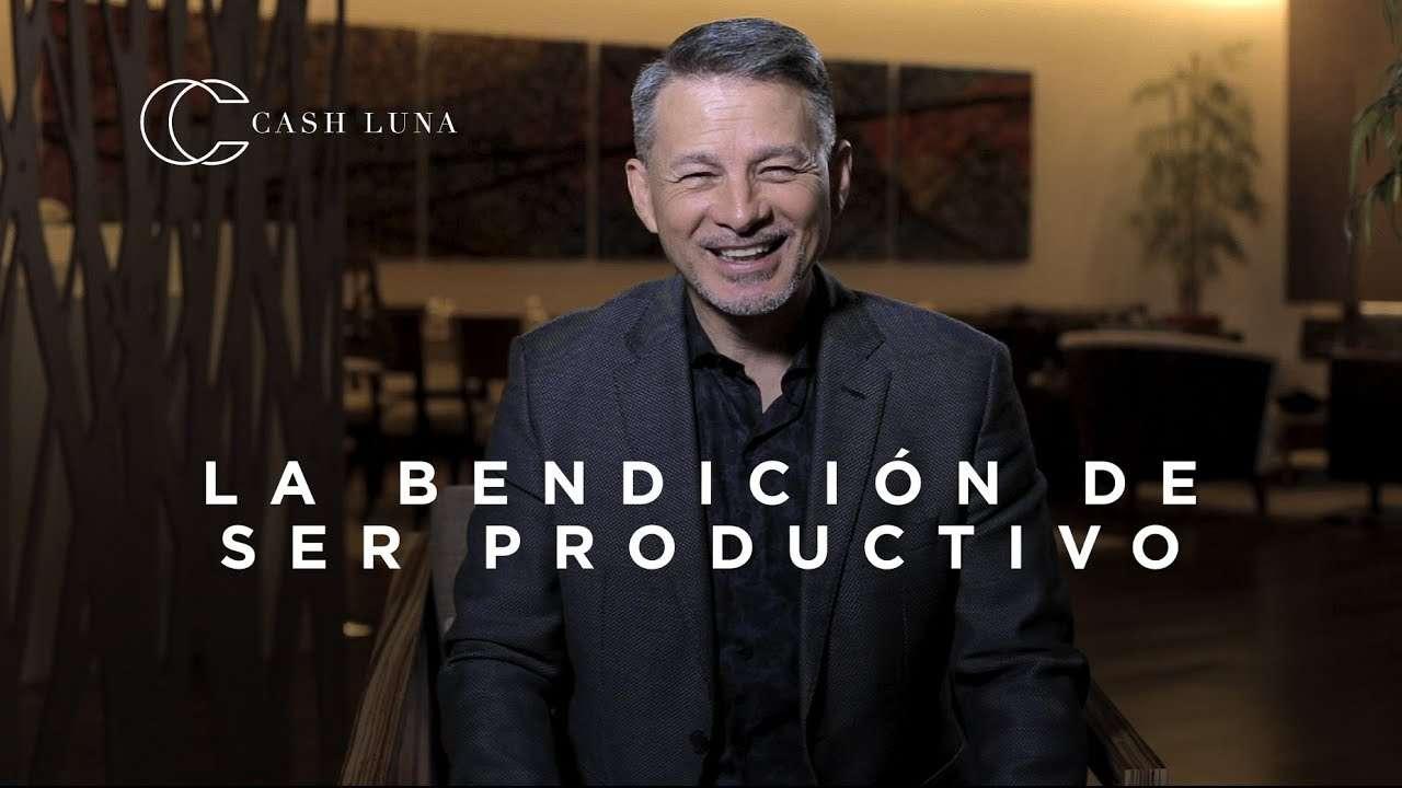 Pastor Cash Luna – La bendición de ser productivos