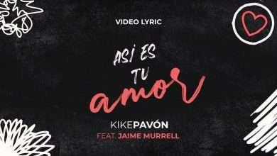 Photo of Kike Pavón Ft Jaime Murrell – Así es tu amor – Video Lyric