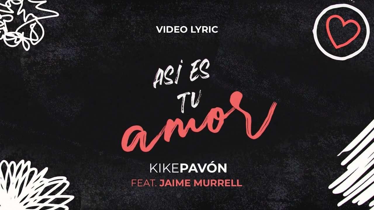 Kike Pavón Ft Jaime Murrell – Así es tu amor – Video Lyric