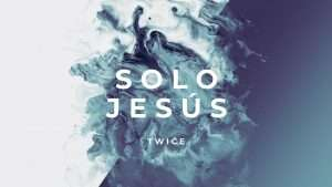 Solo Jesús (Lyric Video) (Hillsong Worship – No One But You en español) – Twice Musica
