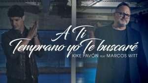 Kike Pavón Ft. Marcos Witt – A Ti & Temprano Yo Te Buscaré (Video Oficial)