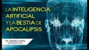 La Inteligencia Artificial y la Bestia de apocalipsis – Dr. Ureña