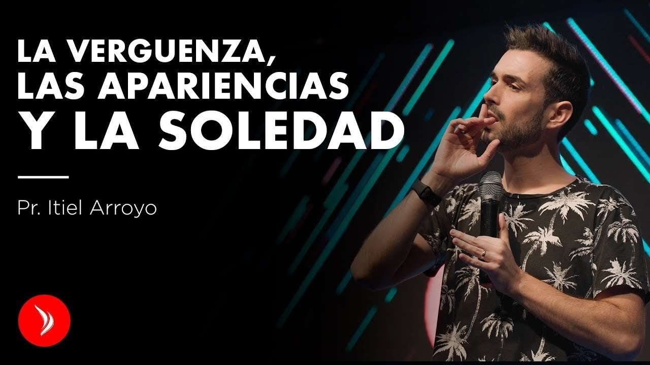 La verguenza, las apariencias y la soledad – Pastor Itiel Arroyo