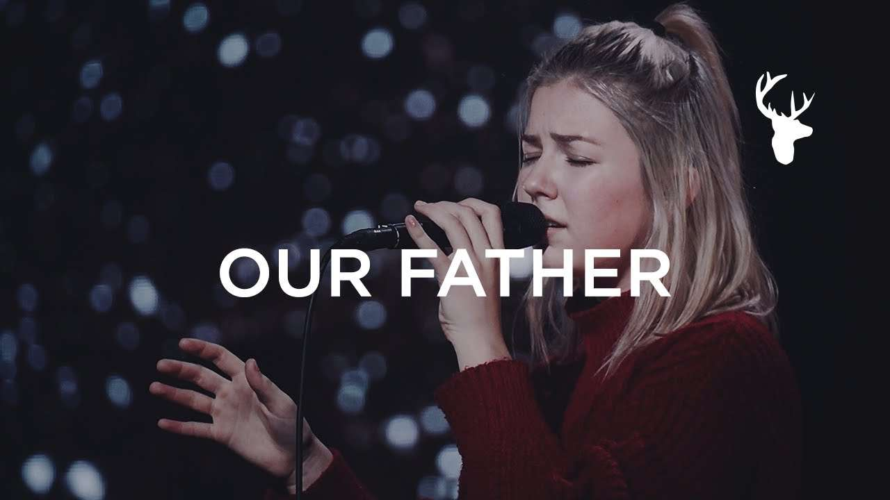 Our Father – Josie Buchanan, Bethel Music