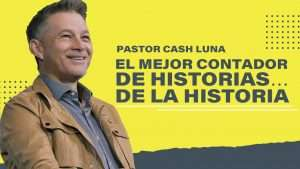 El mejor contador de historias… de la historia – Pastor Cash Luna