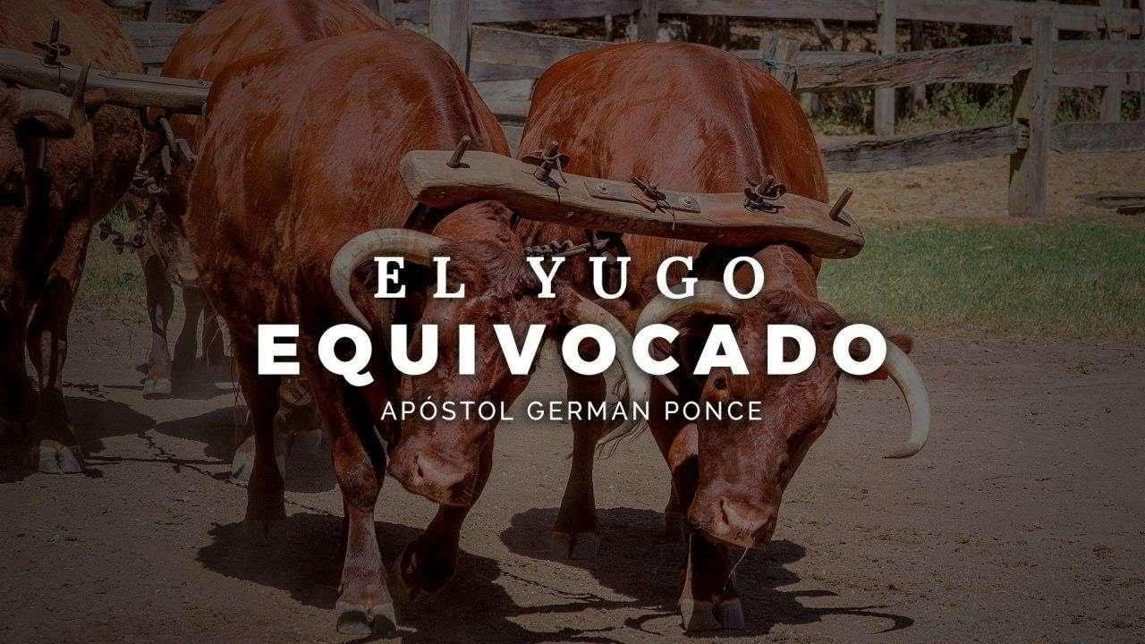 El Yugo Equivocado – Apóstol German Ponce