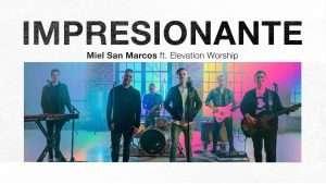 Impresionante – Miel San Marcos feat Elevation Worship