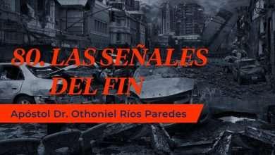 Photo of Las Señales del Fin – Apóstol Dr. Othoniel Ríos Paredes