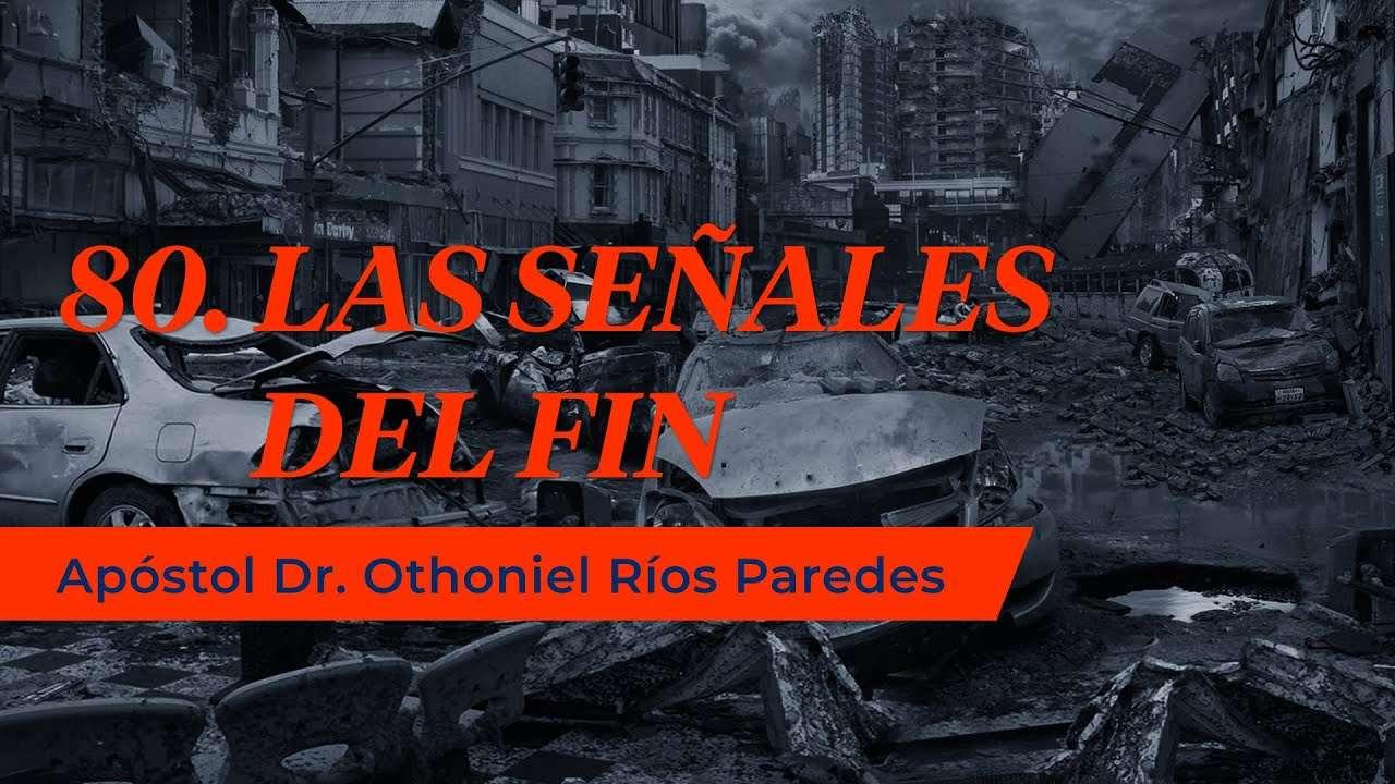 Las Señales del Fin – Apóstol Dr. Othoniel Ríos Paredes