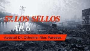 Los Sellos del Apocalipsis – Apóstol Othoniel Rios Paredes