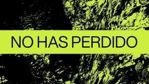 No Has Perdido (Never Lost en Español) – Elevation Worship