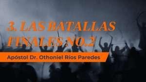 Las Batallas Finales No 2 – Apóstol Dr. Othoniel Ríos Paredes