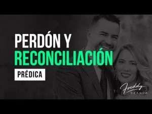Perdón y reconciliación – Pastor Freddy DeAnda