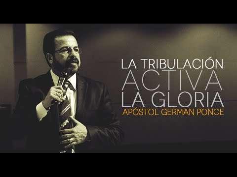 La Tribulación Activa La Gloria – Apóstol German Ponce