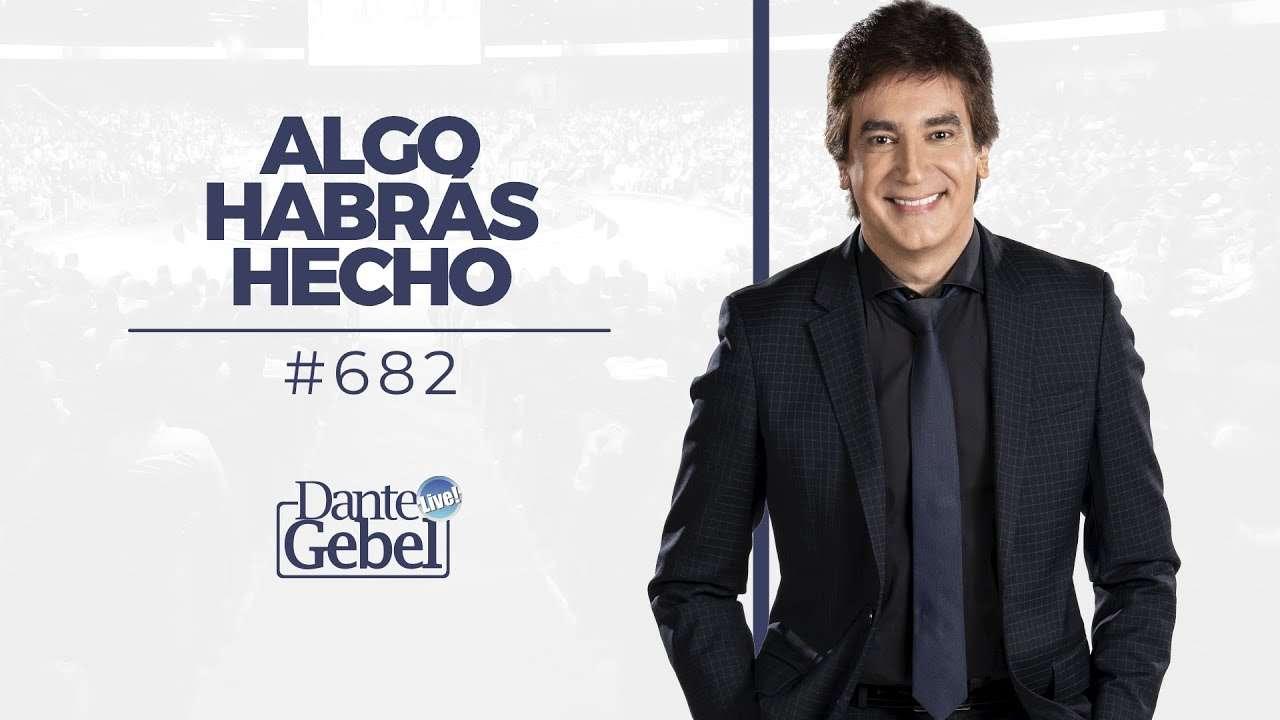 Dante Gebel – Algo Habrás Hecho