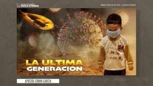 La Ultima Generación – Apostol Edwin Garcia