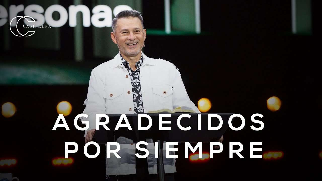 Pastor Cash Luna – Agradecidos por siempre