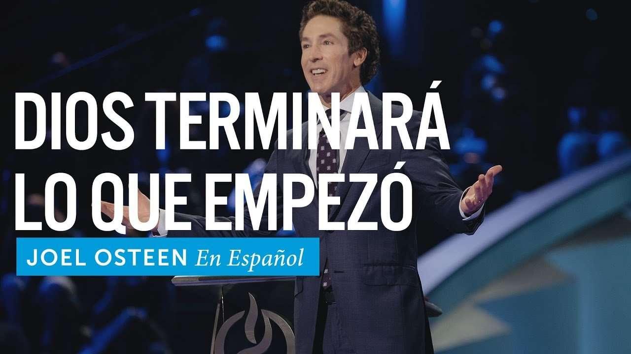Dios terminará lo que empezó – Joel Osteen en Español