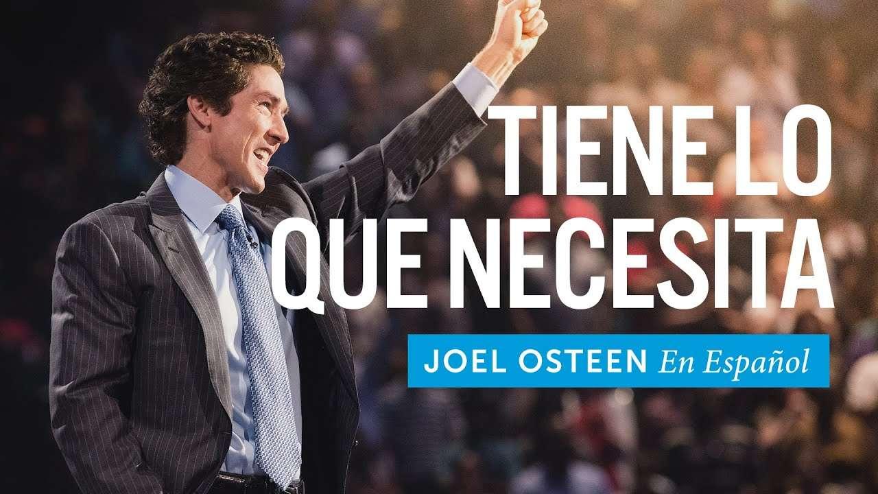 Joel Osteen – Tienes Lo Que Necesitas